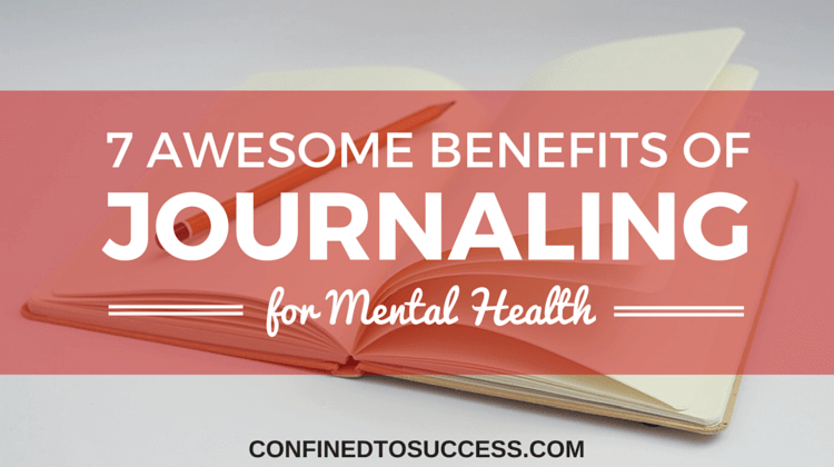 7 Awesome Benefits of Journaling for Mental Health