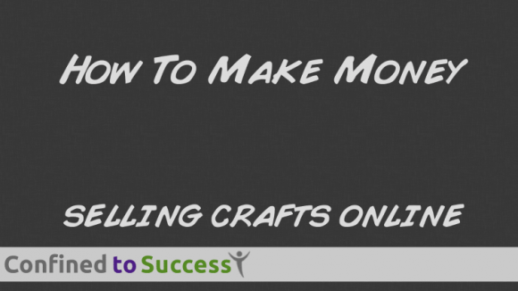 How To Make Money Selling Crafts Online