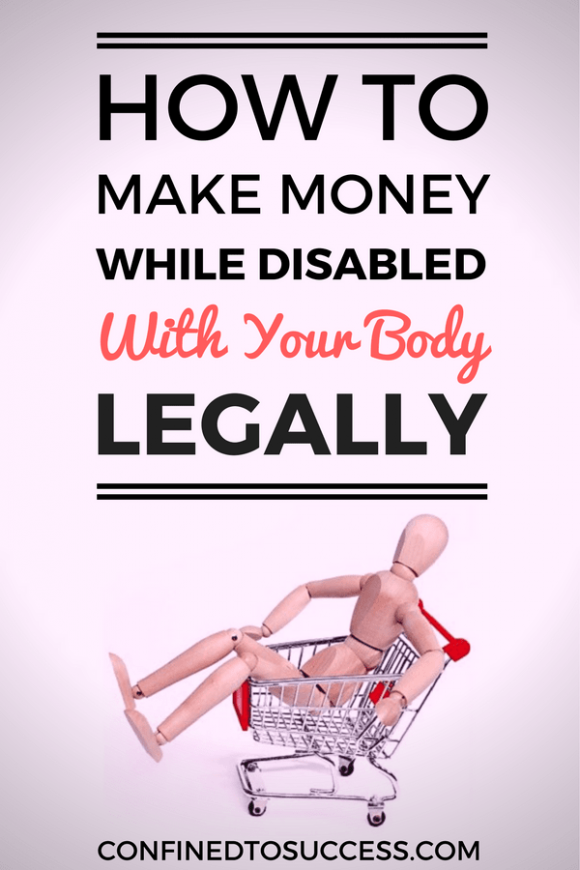 How To Make Money While Disabled With Your Body Legally