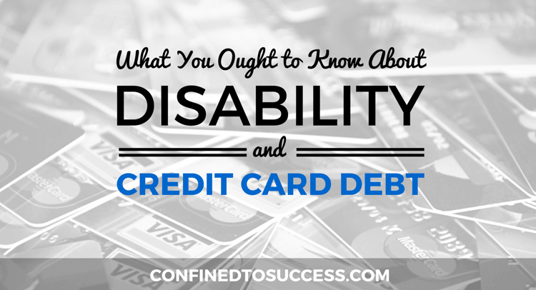 What You Ought To Know About Disability And Credit Card Debt